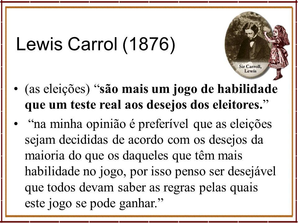 Lewis Carrol (1876) (as eleições) são mais um jogo de habilidade que um teste real aos desejos dos eleitores. na minha opinião é preferível que as ele