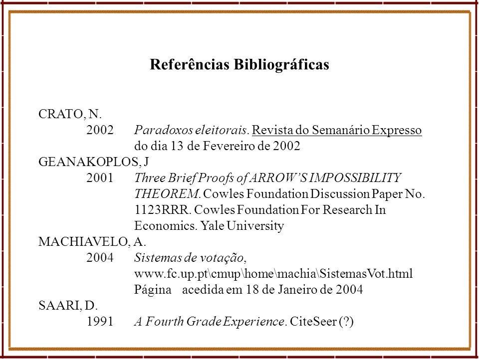 Referências Bibliográficas CRATO, N. 2002Paradoxos eleitorais. Revista do Semanário Expresso do dia 13 de Fevereiro de 2002 GEANAKOPLOS, J 2001Three B