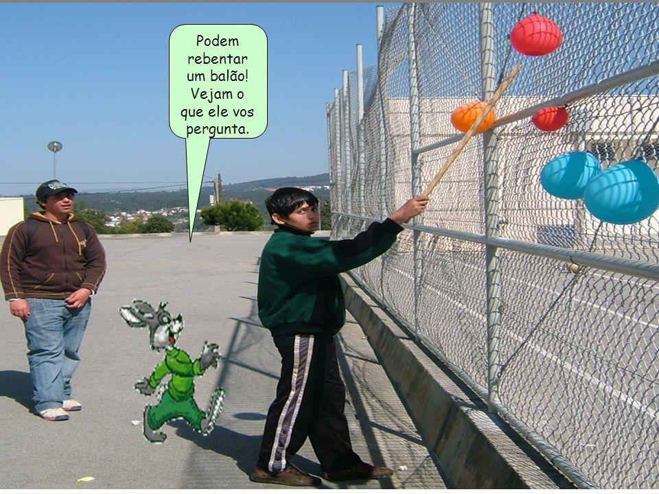 Podem rebentar um balão! Vejam o que ele vos pergunta.