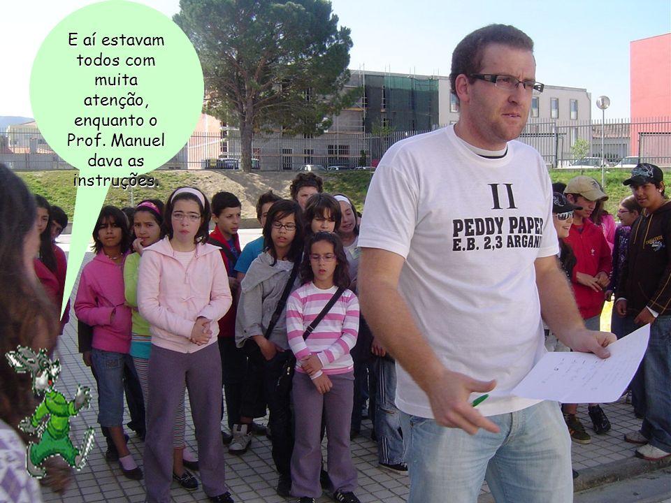E aí estavam todos com muita atenção, enquanto o Prof. Manuel dava as instruções.