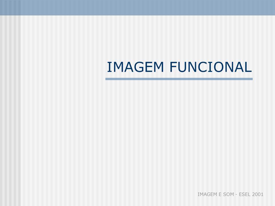 Imagem funcional Surge com a aparição dos meios de comunicação em massa É uma imagem concebida segundo um código consciente ou intuitivo Realiza-se sobre um suporte físico com a intenção de comunicar uma informação determinada IMAGEM E SOM - ESEL 2001