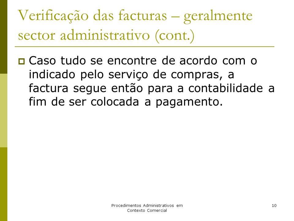 Procedimentos Administrativos em Contexto Comercial 10 Verificação das facturas – geralmente sector administrativo (cont.) Caso tudo se encontre de ac
