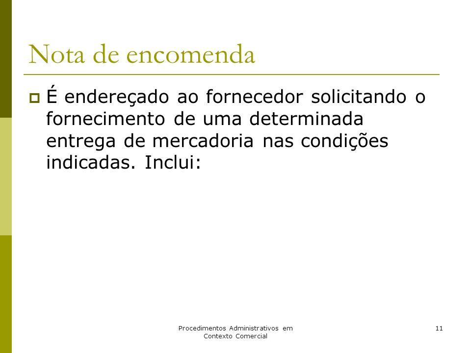Procedimentos Administrativos em Contexto Comercial 11 Nota de encomenda É endereçado ao fornecedor solicitando o fornecimento de uma determinada entr