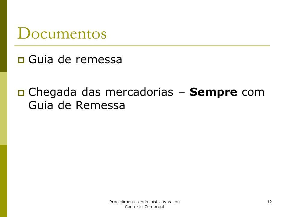 Procedimentos Administrativos em Contexto Comercial 12 Documentos Guia de remessa Chegada das mercadorias – Sempre com Guia de Remessa