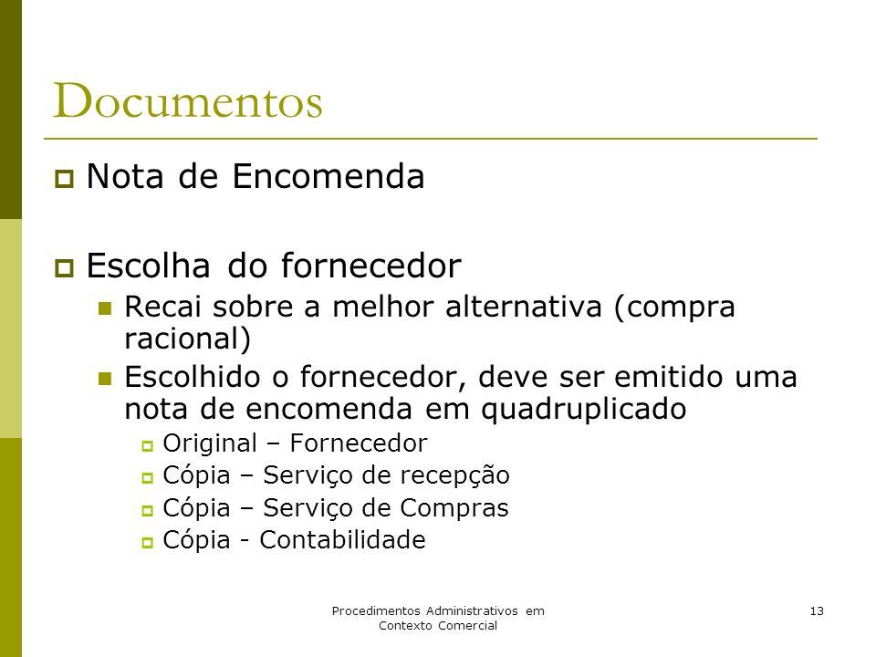 Procedimentos Administrativos em Contexto Comercial 13 Documentos Nota de Encomenda Escolha do fornecedor Recai sobre a melhor alternativa (compra rac