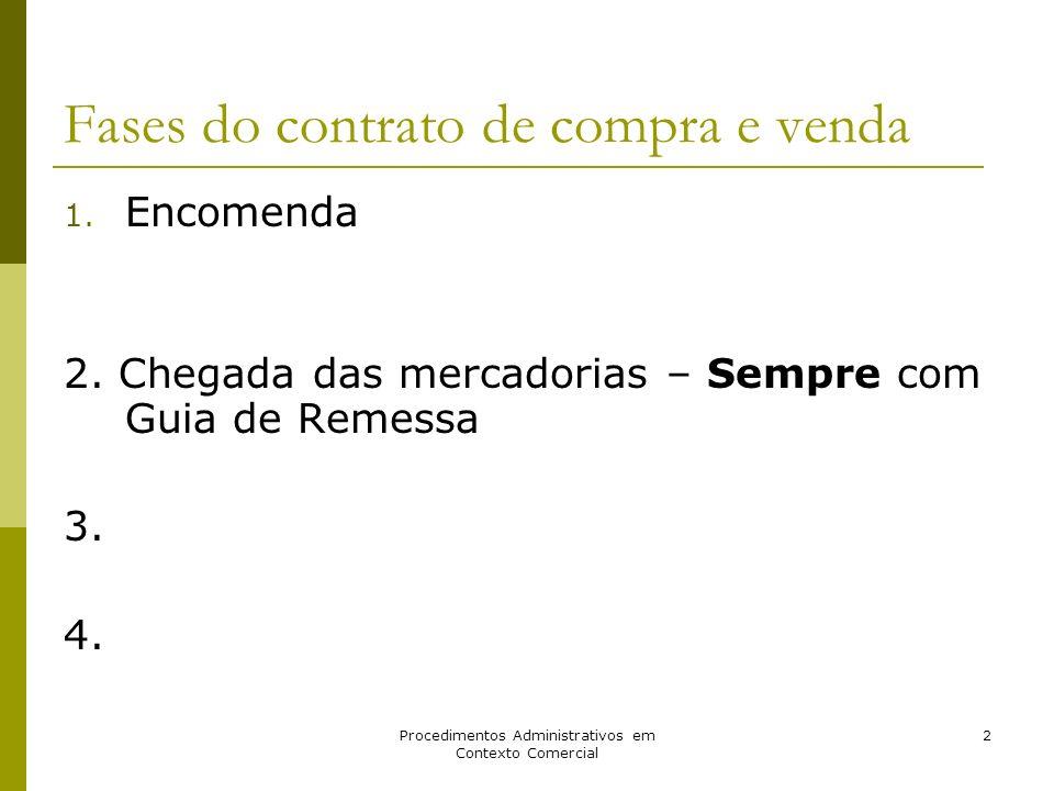 Procedimentos Administrativos em Contexto Comercial 2 Fases do contrato de compra e venda 1. Encomenda 2. Chegada das mercadorias – Sempre com Guia de
