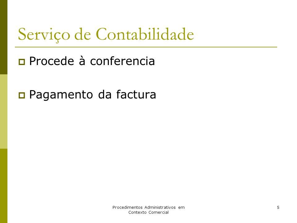 Procedimentos Administrativos em Contexto Comercial 5 Serviço de Contabilidade Procede à conferencia Pagamento da factura