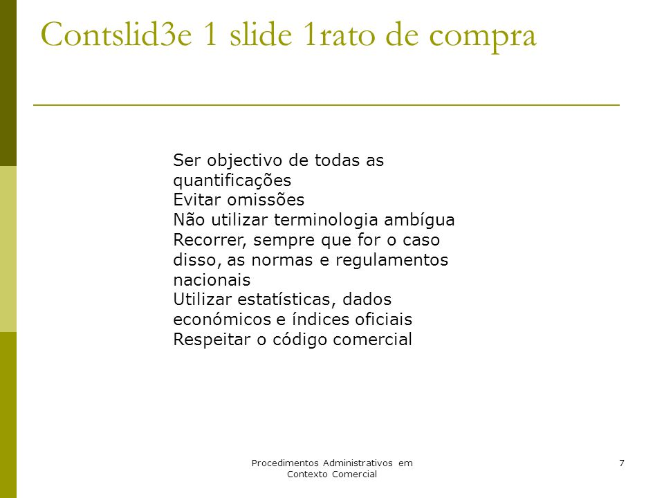 Procedimentos Administrativos em Contexto Comercial 7 Contslid3e 1 slide 1rato de compra Ser objectivo de todas as quantificações Evitar omissões Não