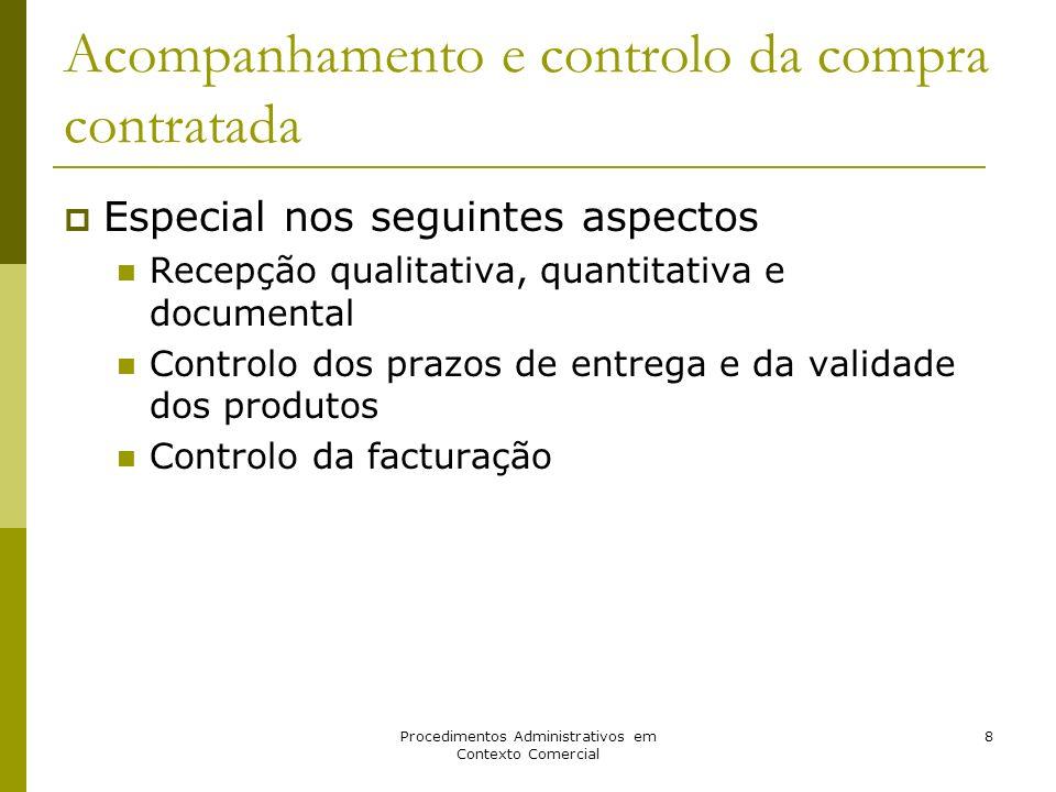 Procedimentos Administrativos em Contexto Comercial 8 Acompanhamento e controlo da compra contratada Especial nos seguintes aspectos Recepção qualitat