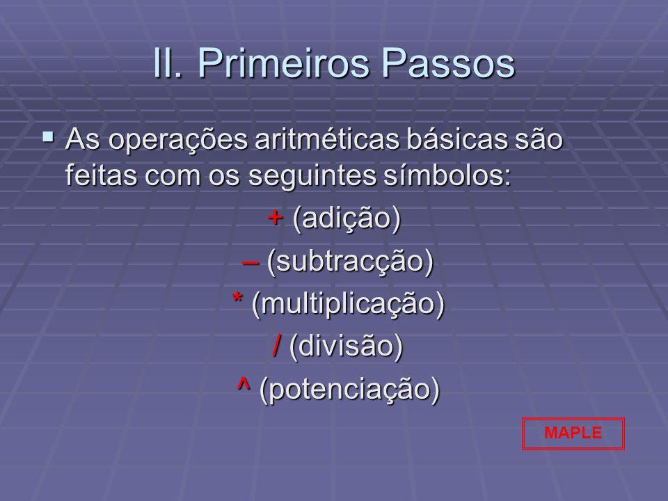 II. Primeiros Passos As operações aritméticas básicas são feitas com os seguintes símbolos: As operações aritméticas básicas são feitas com os seguint