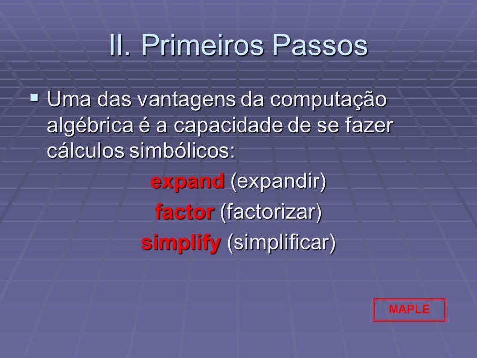 II. Primeiros Passos Uma das vantagens da computação algébrica é a capacidade de se fazer cálculos simbólicos: Uma das vantagens da computação algébri