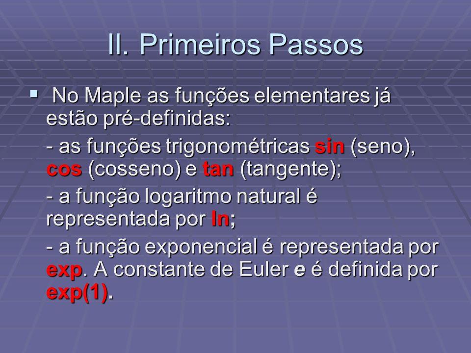 II. Primeiros Passos No Maple as funções elementares já estão pré-definidas: No Maple as funções elementares já estão pré-definidas: - as funções trig