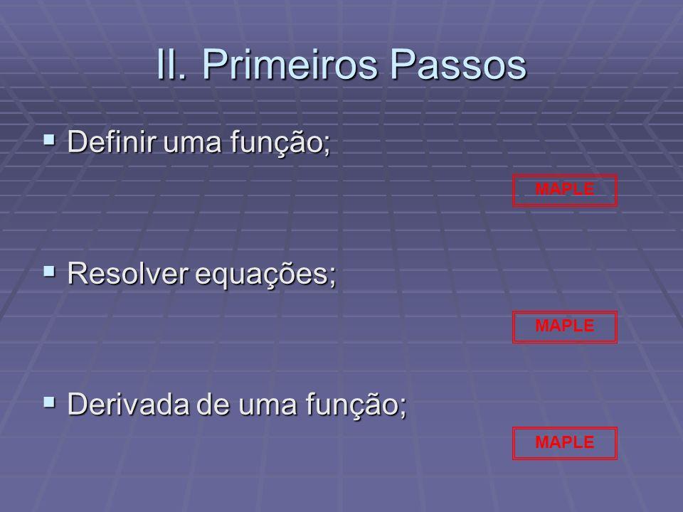 II. Primeiros Passos Definir uma função; Definir uma função; Resolver equações; Resolver equações; Derivada de uma função; Derivada de uma função; MAP