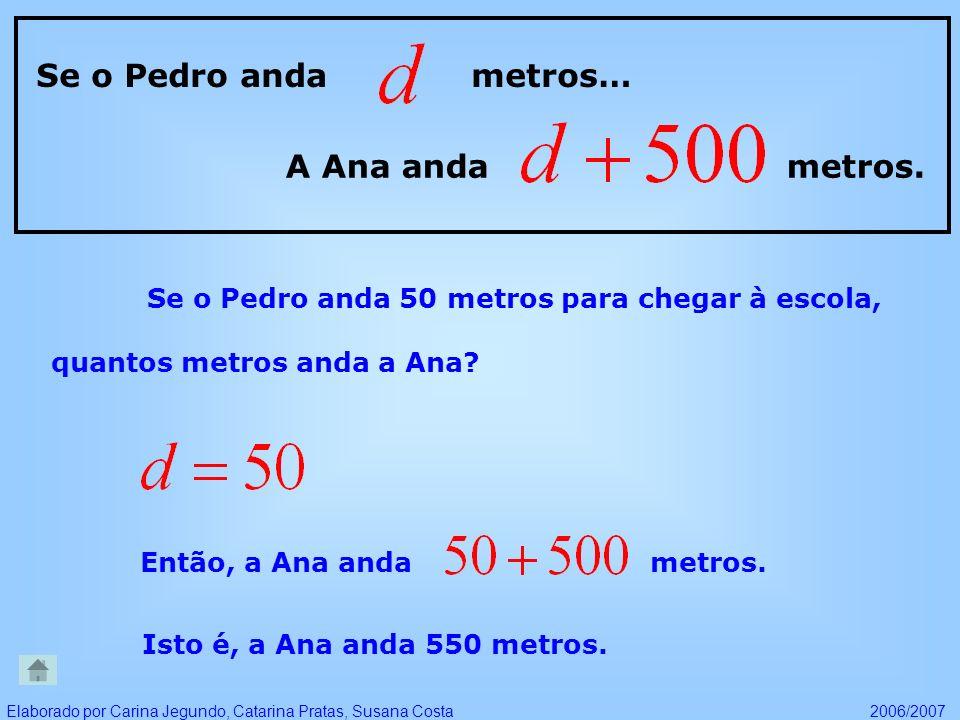 Se o Pedro anda metros… A Ana anda metros. Se o Pedro anda 50 metros para chegar à escola, quantos metros anda a Ana? Então, a Ana anda metros. Isto é