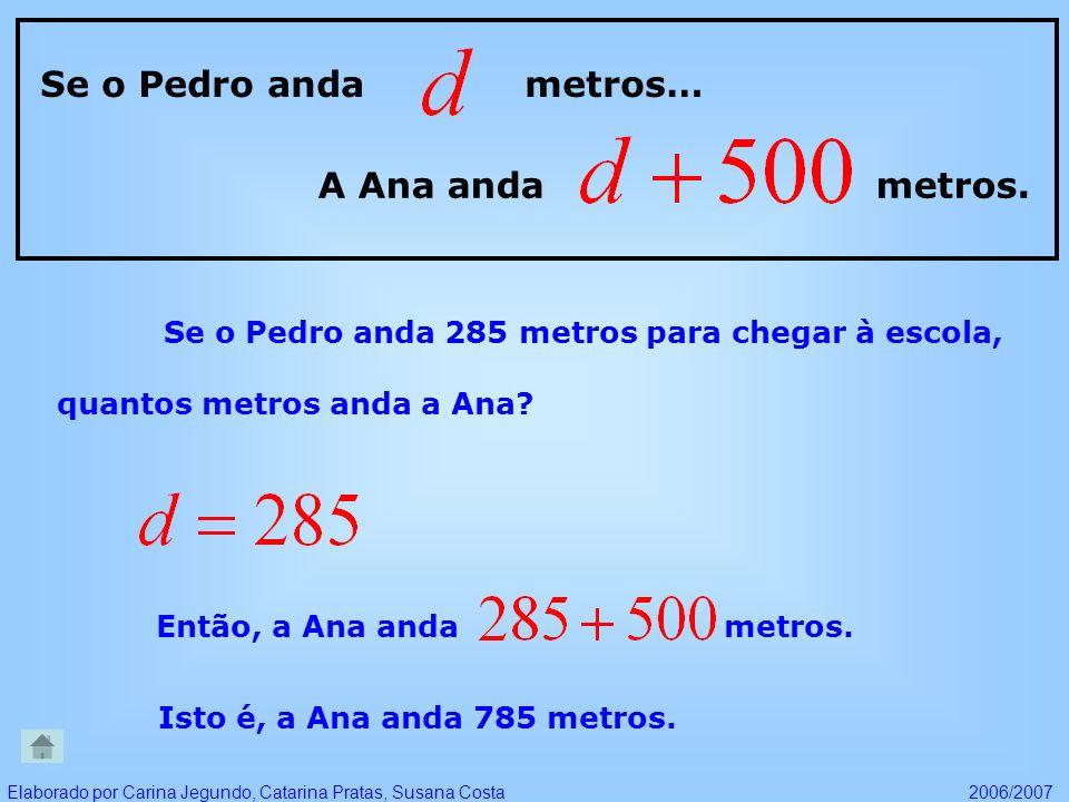 Se o Pedro anda 285 metros para chegar à escola, quantos metros anda a Ana? Então, a Ana anda metros. Se o Pedro anda metros… A Ana anda metros. Isto