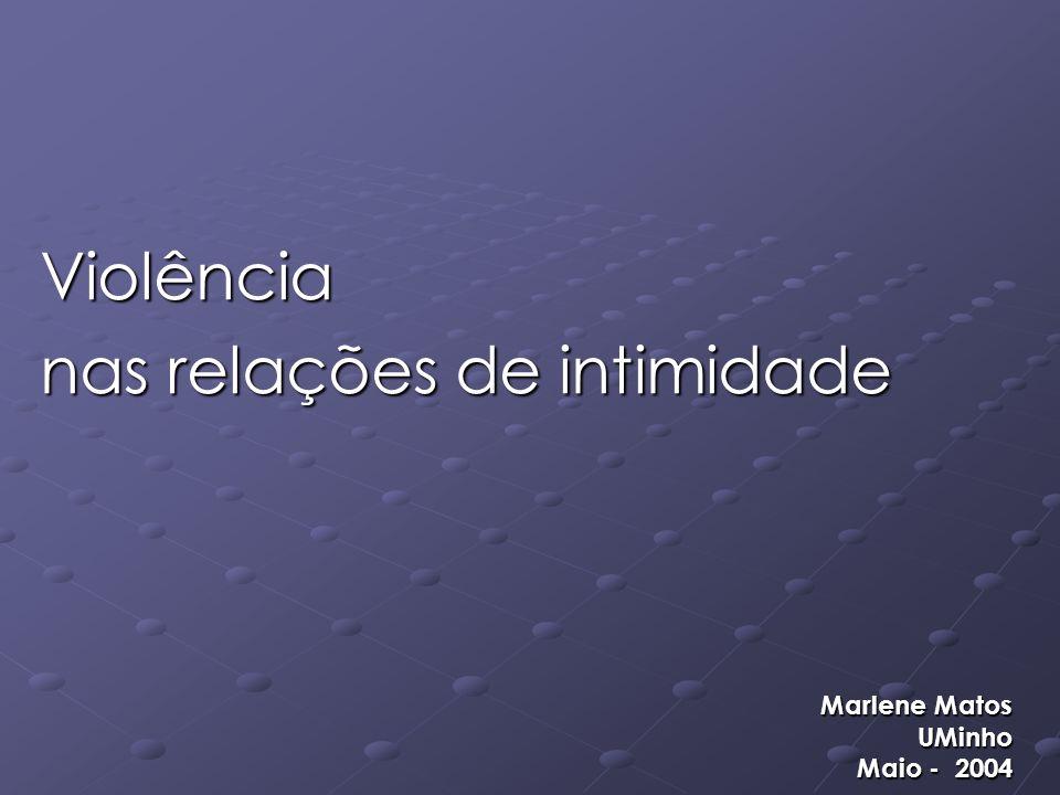 Violência nas relações de intimidade Marlene Matos UMinho Maio - 2004