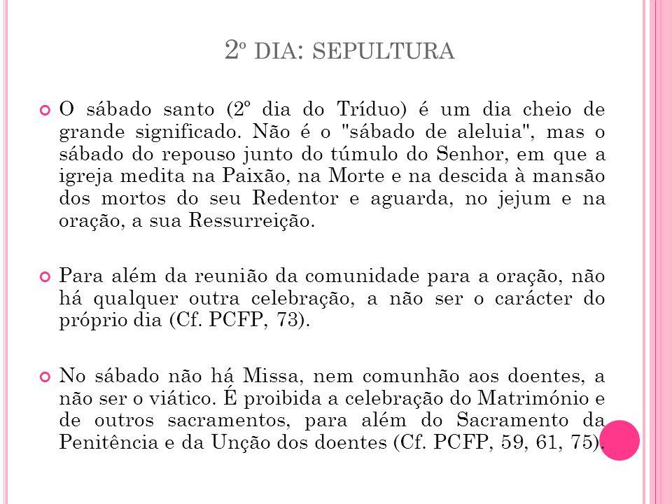 2 º DIA : SEPULTURA O sábado santo (2º dia do Tríduo) é um dia cheio de grande significado. Não é o