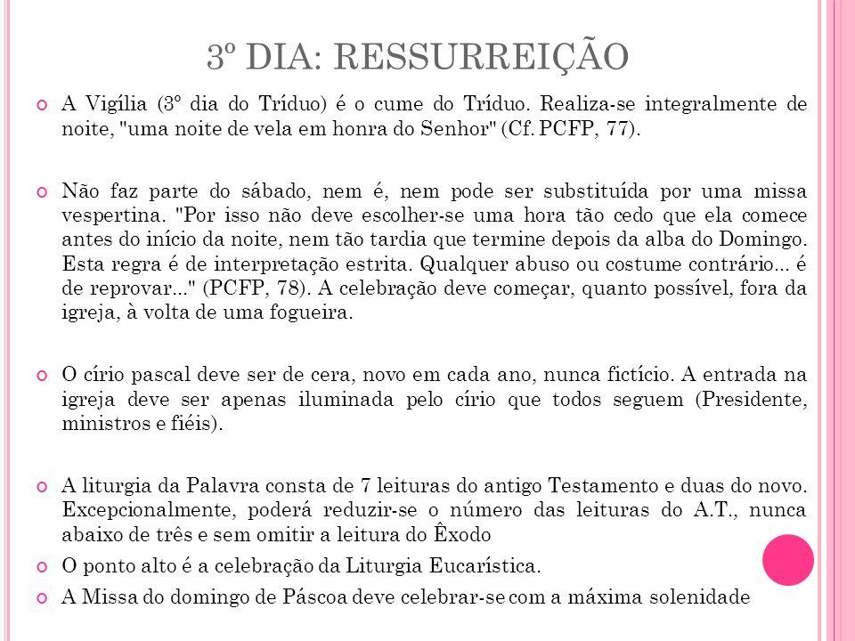 3º DIA: RESSURREIÇÃO A Vigília (3º dia do Tríduo) é o cume do Tríduo. Realiza-se integralmente de noite,
