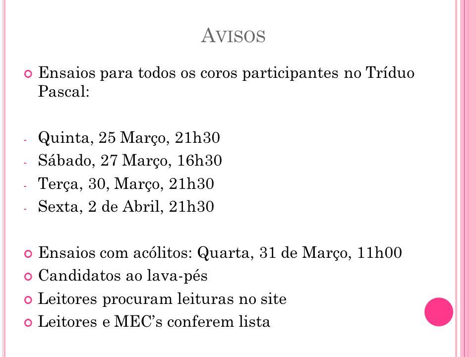 A VISOS Ensaios para todos os coros participantes no Tríduo Pascal: - Quinta, 25 Março, 21h30 - Sábado, 27 Março, 16h30 - Terça, 30, Março, 21h30 - Se