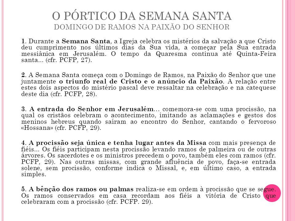 O PÓRTICO DA SEMANA SANTA DOMINGO DE RAMOS NA PAIXÃO DO SENHOR 1. Durante a Semana Santa, a Igreja celebra os mistérios da salvação a que Cristo deu c