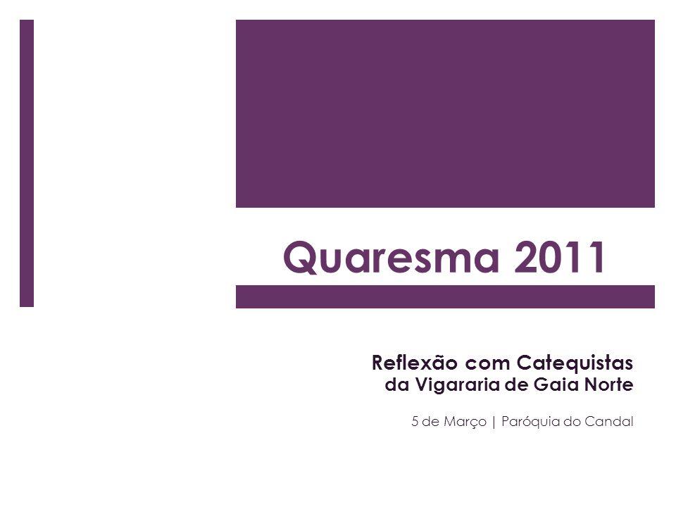 Quaresma 2011 Reflexão com Catequistas da Vigararia de Gaia Norte 5 de Março | Paróquia do Candal