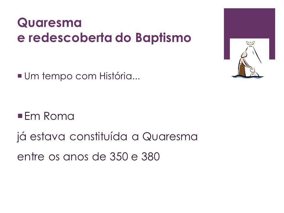 A Quaresma, desde o Concílio Vaticano II A preparação para o Baptismo ou a redescoberta da vida baptismal (ano A ) A conversão de vida, pela prática da penitência (ano C ) O aprofundamento do mistério pascal de Cristo (ano B )