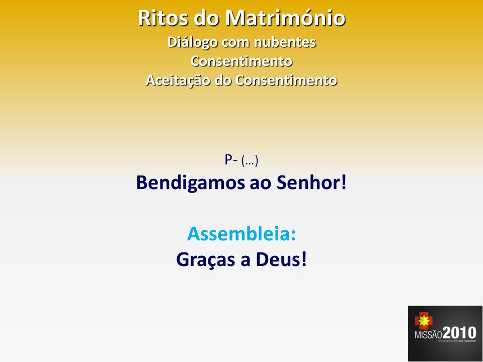 Ritos do Matrimónio Bênção das alianças P- (…) Por Nosso Senhor Jesus Cristo, vosso Filho, que é Deus convosco na unidade do Espírito Santo.