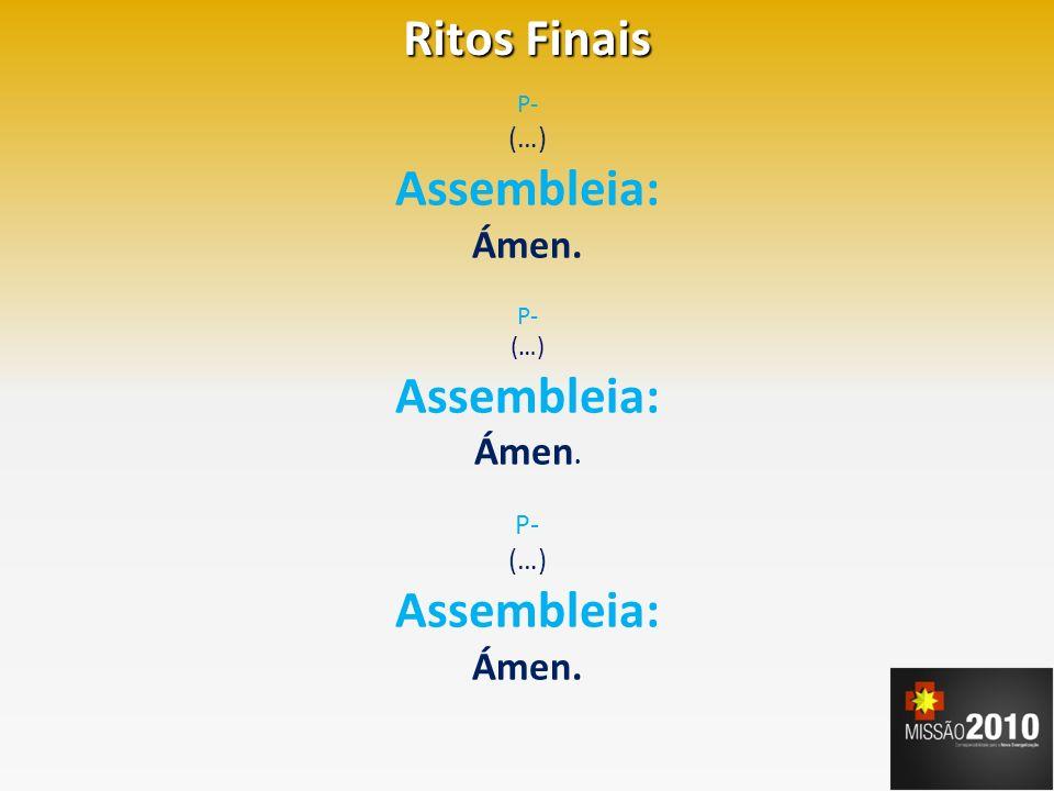 Ritos Finais P- E a vós todos aqui presentes, abençoe Deus todo-poderoso, Pai, Filho e Espírito Santo.