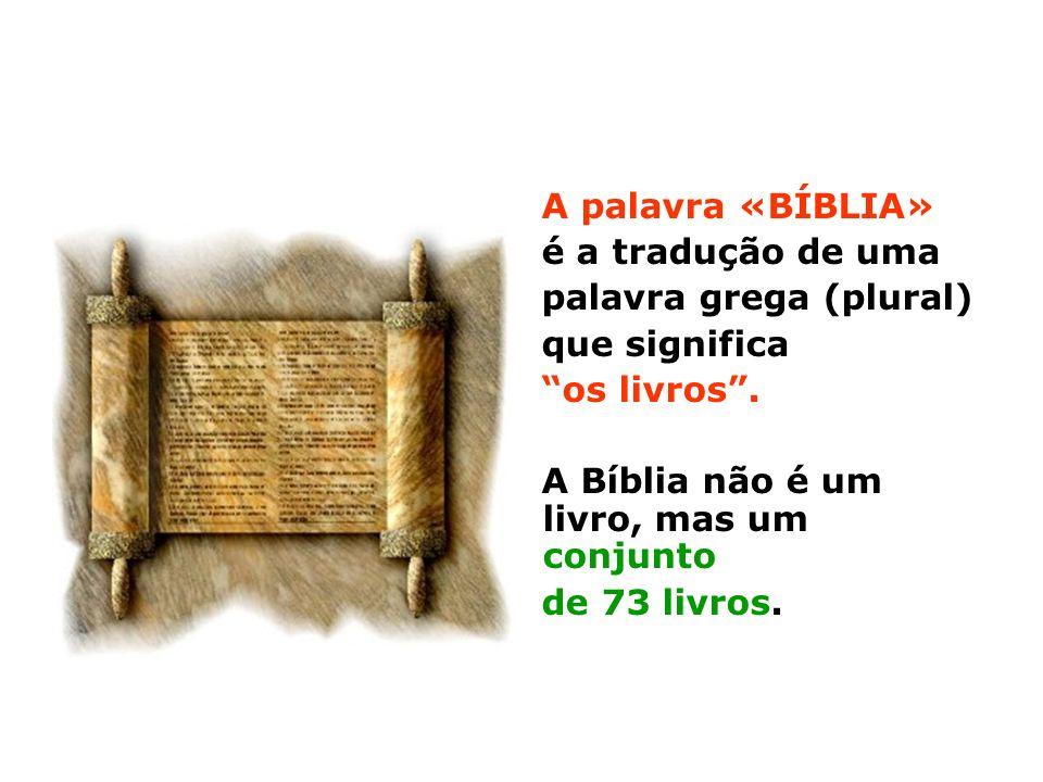 A palavra «BÍBLIA» é a tradução de uma palavra grega (plural) que significa os livros. A Bíblia não é um livro, mas um conjunto de 73 livros.