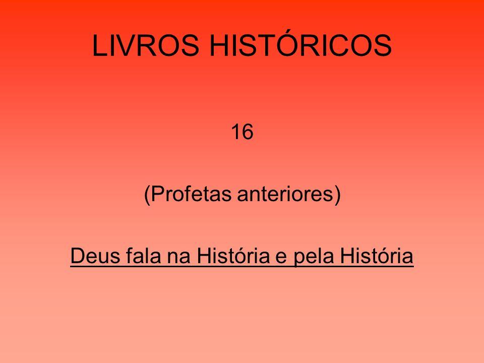 LIVROS HISTÓRICOS 16 (Profetas anteriores) Deus fala na História e pela História