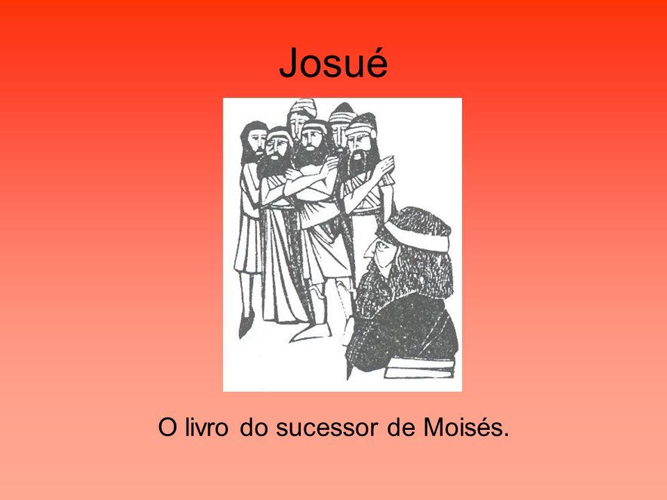 Josué O livro do sucessor de Moisés.