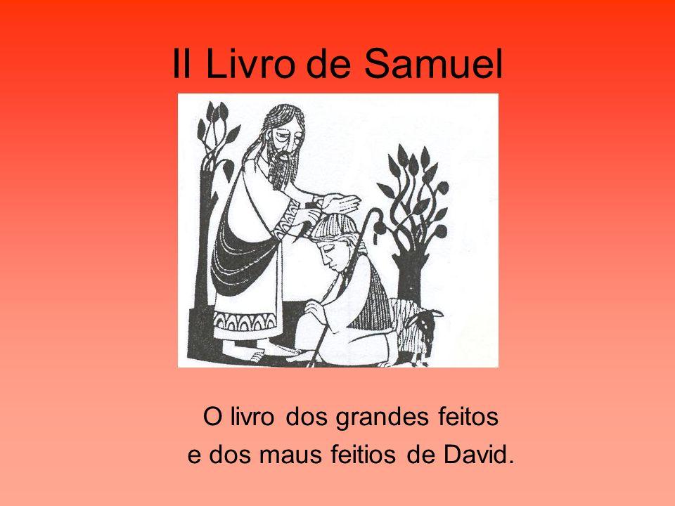 II Livro de Samuel O livro dos grandes feitos e dos maus feitios de David.
