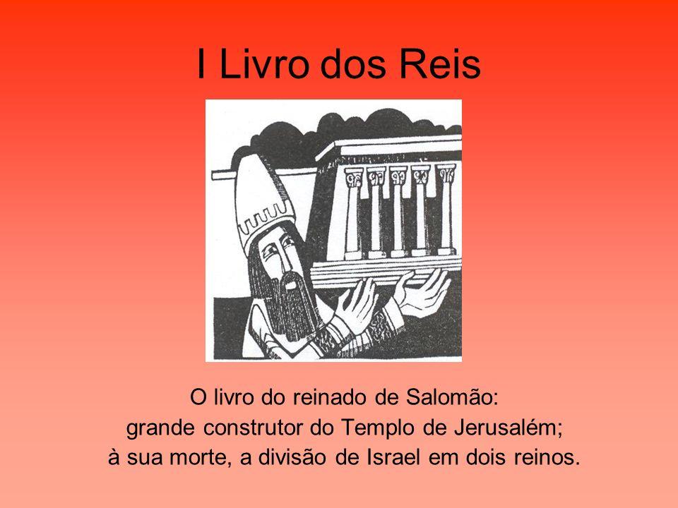 I Livro dos Reis O livro do reinado de Salomão: grande construtor do Templo de Jerusalém; à sua morte, a divisão de Israel em dois reinos.