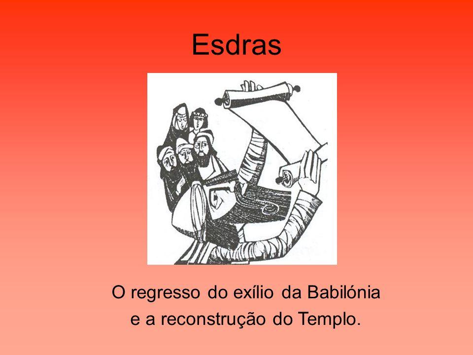Esdras O regresso do exílio da Babilónia e a reconstrução do Templo.