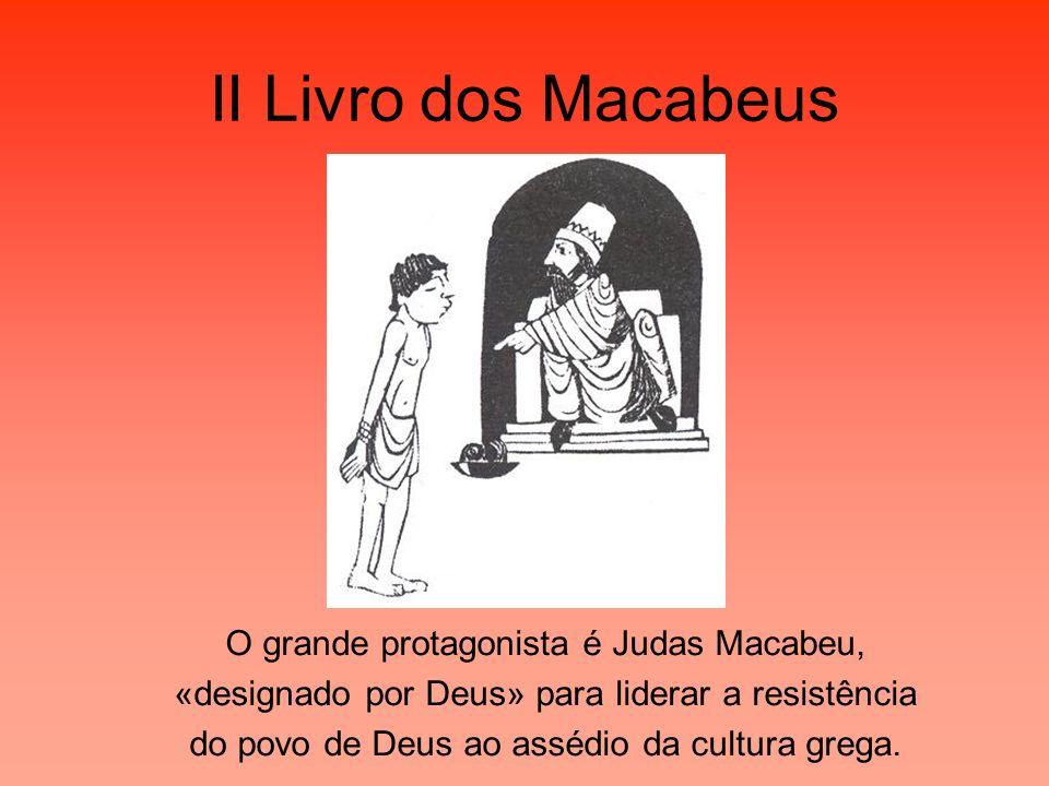 II Livro dos Macabeus O grande protagonista é Judas Macabeu, «designado por Deus» para liderar a resistência do povo de Deus ao assédio da cultura gre