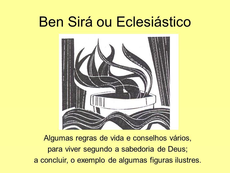 Ben Sirá ou Eclesiástico Algumas regras de vida e conselhos vários, para viver segundo a sabedoria de Deus; a concluir, o exemplo de algumas figuras i