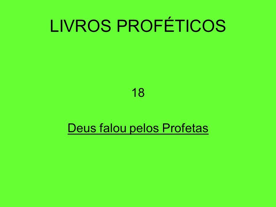 LIVROS PROFÉTICOS 18 Deus falou pelos Profetas