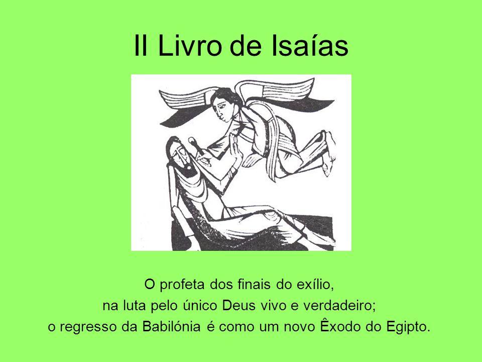 II Livro de Isaías O profeta dos finais do exílio, na luta pelo único Deus vivo e verdadeiro; o regresso da Babilónia é como um novo Êxodo do Egipto.