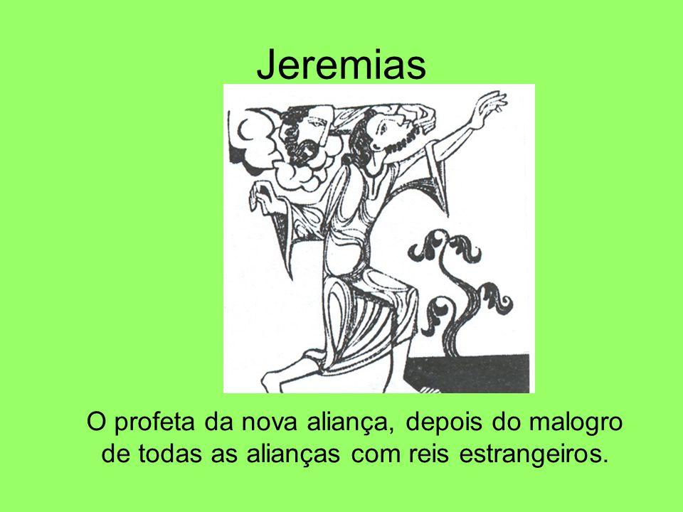 Jeremias O profeta da nova aliança, depois do malogro de todas as alianças com reis estrangeiros.