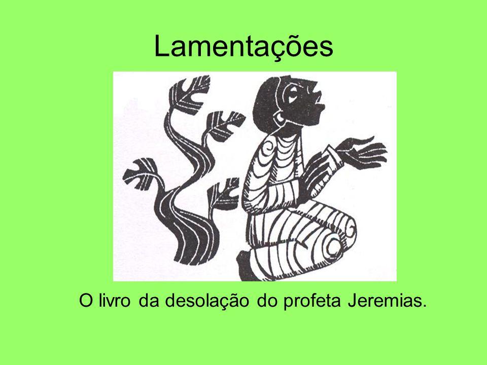 Lamentações O livro da desolação do profeta Jeremias.
