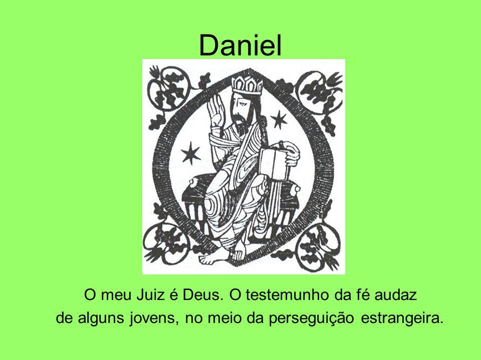 Daniel O meu Juiz é Deus. O testemunho da fé audaz de alguns jovens, no meio da perseguição estrangeira.