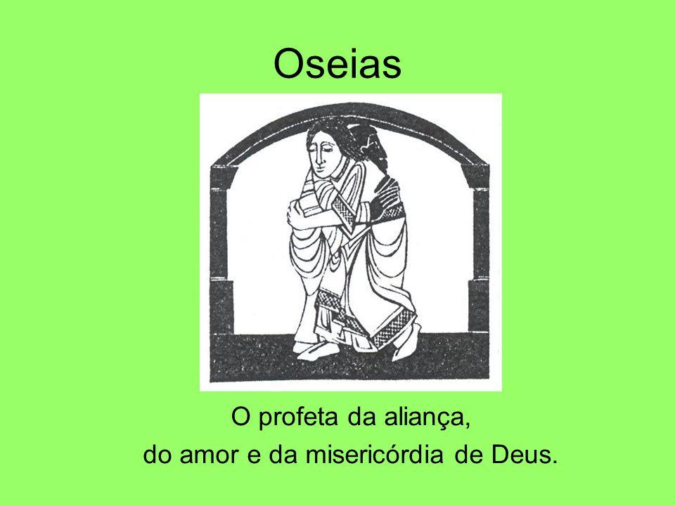 Oseias O profeta da aliança, do amor e da misericórdia de Deus.
