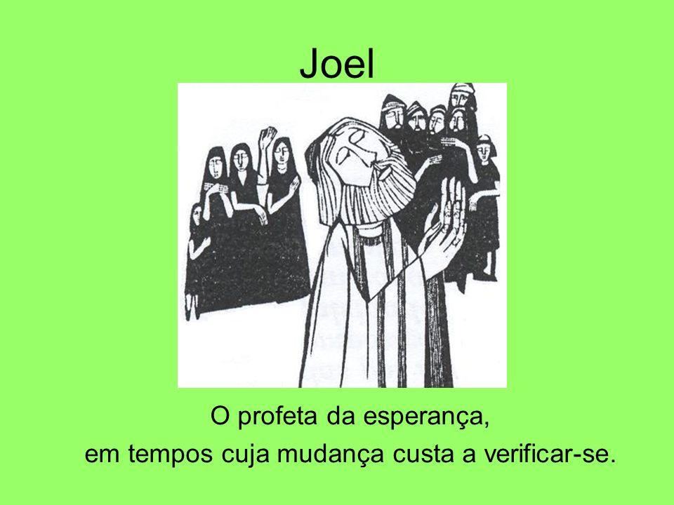 Joel O profeta da esperança, em tempos cuja mudança custa a verificar-se.