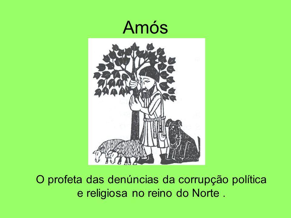 Amós O profeta das denúncias da corrupção política e religiosa no reino do Norte.