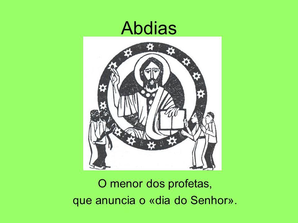 Abdias O menor dos profetas, que anuncia o «dia do Senhor».