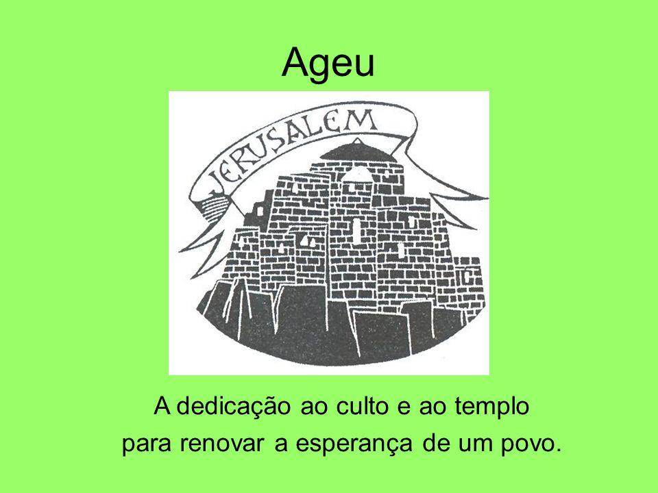 Ageu A dedicação ao culto e ao templo para renovar a esperança de um povo.