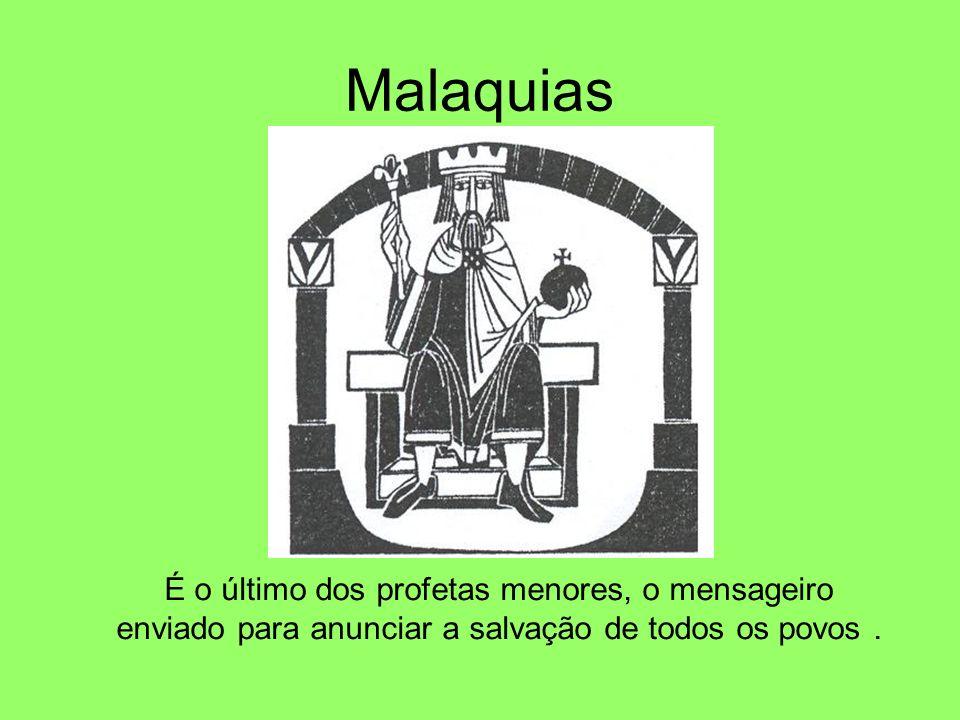 Malaquias É o último dos profetas menores, o mensageiro enviado para anunciar a salvação de todos os povos.
