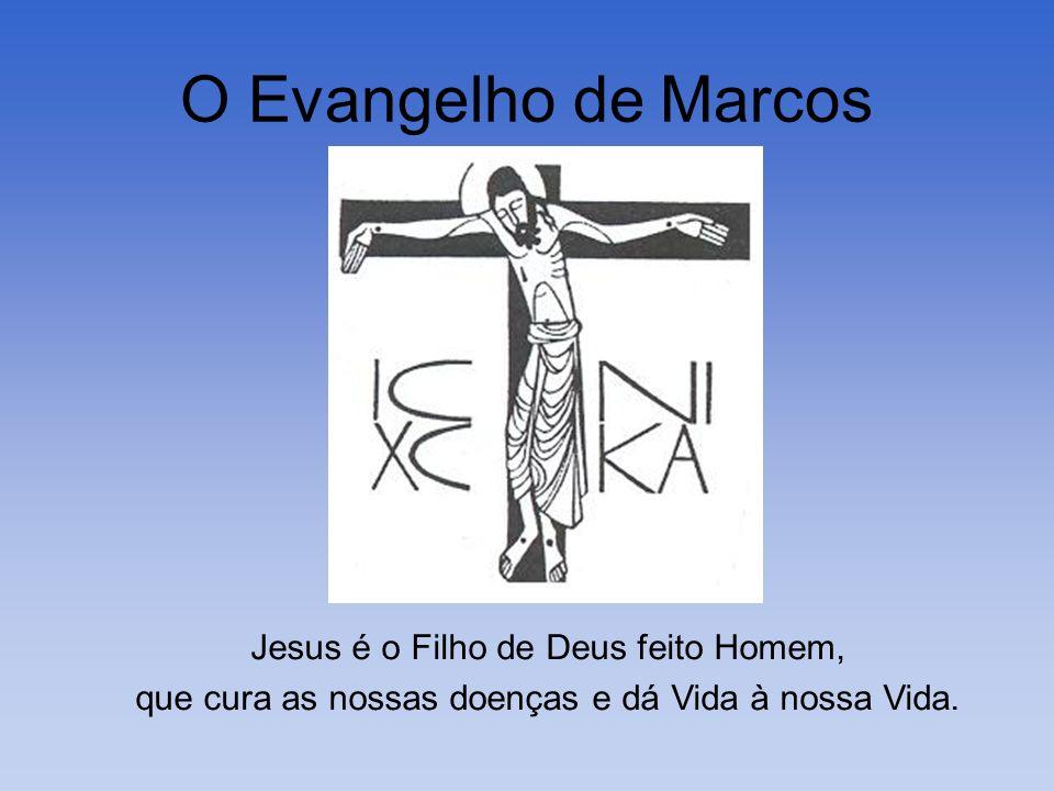 O Evangelho de Marcos Jesus é o Filho de Deus feito Homem, que cura as nossas doenças e dá Vida à nossa Vida.