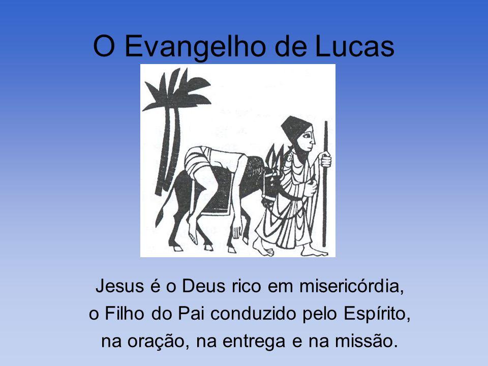 O Evangelho de Lucas Jesus é o Deus rico em misericórdia, o Filho do Pai conduzido pelo Espírito, na oração, na entrega e na missão.