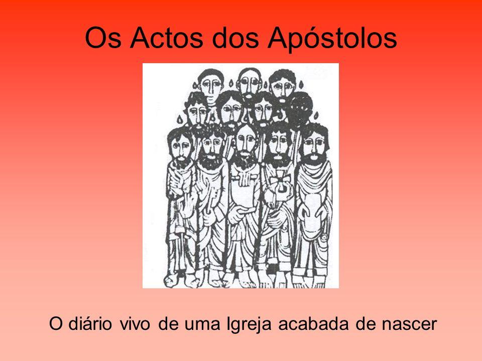 Os Actos dos Apóstolos O diário vivo de uma Igreja acabada de nascer